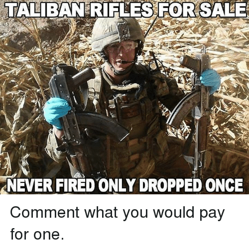 taliban: TALIBAN RIFLES FOR SALE  NEVER FIRED ONLY DROPPED ONCE Comment what you would pay for one.