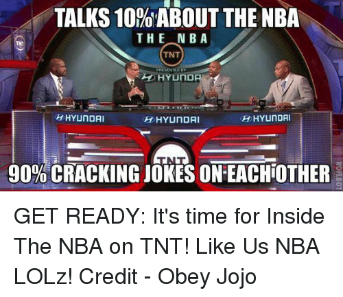 nba on tnt: TALKS 10%ABOUT THE NBA  THE NB A  TNT  PRE SENTE  HHYUNDAI  DHYUNDAI  HYUNDAI  90% CRACKING JOKES ON-EACHOTHER GET READY: It's time for Inside The NBA on TNT!   Like Us NBA LOLz!  Credit - Obey Jojo