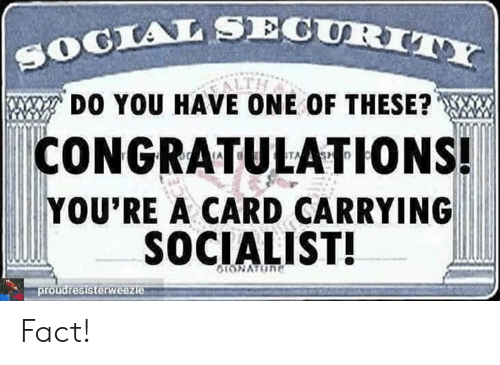 Memes, Congratulations, and Socialist: TALSECURIT  DO YOU HAVE ONE OF THESE?  CONGRATULATIONS!  YOU'RE A CARD CARRYING  SOCIALIST!  proudresisterw Fact!