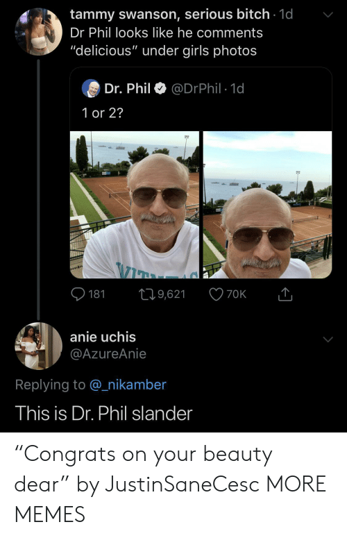 """swanson: tammy swanson, serious bitch 1d  Dr Phil looks like he comments  """"delicious"""" under girls photos  Dr. Phil  @DrPhil 1d  1 or 2?  181  19,621  70K  anie uchis  @AzureAnie  Replying to @nikamber  This is Dr. Phil slander """"Congrats on your beauty dear"""" by JustinSaneCesc MORE MEMES"""