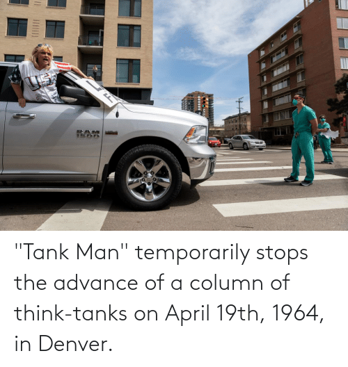 "tank: ""Tank Man"" temporarily stops the advance of a column of think-tanks on April 19th, 1964, in Denver."