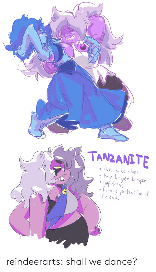 Shall We: TANZANITE  likes to be alone  hir brigyen temper  impabient  Cieraly protective ol  riends reindeerarts:  shall we dance?