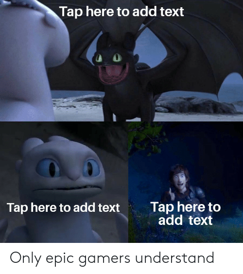 Reddit, Text, and Epic: Tap here to add text  Tap here to  add text  Tap here to add text Only epic gamers understand