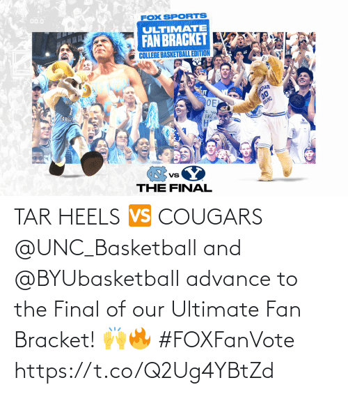 heels: TAR HEELS 🆚 COUGARS  @UNC_Basketball and @BYUbasketball advance to the Final of our Ultimate Fan Bracket! 🙌🔥 #FOXFanVote https://t.co/Q2Ug4YBtZd