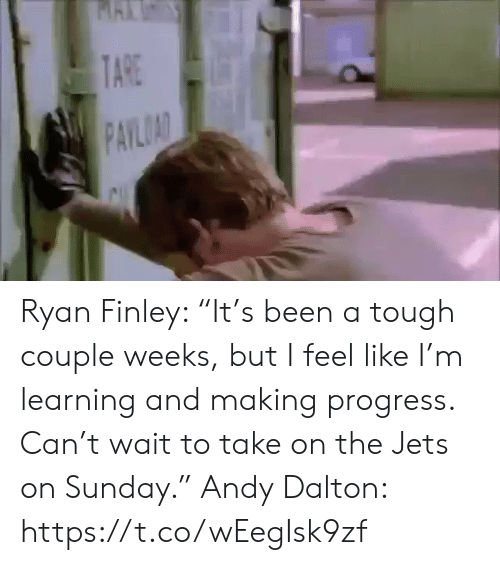 """Sports, Jets, and Sunday: TARE  PAYLOAD Ryan Finley: """"It's been a tough couple weeks, but I feel like I'm learning and making progress. Can't wait to take on the Jets on Sunday.""""  Andy Dalton: https://t.co/wEegIsk9zf"""