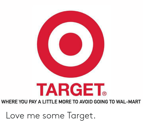 Love, Target, and Wal Mart: TARGET  WHERE YOU PAY A LITTLE MORE TO AVOID GOING TO WAL-MART Love me some Target.