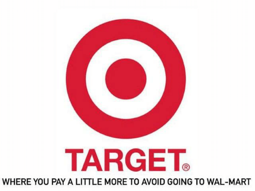 wal mart: TARGET  WHERE YOU PAY A LITTLE MORE TO AVOID GOING TO WAL-MART