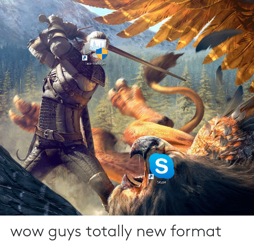 Wow, Skype, and Format: Task-Manager  Skype wow guys totally new format