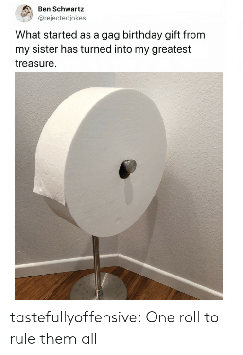 Rule: tastefullyoffensive:  One roll to rule them all