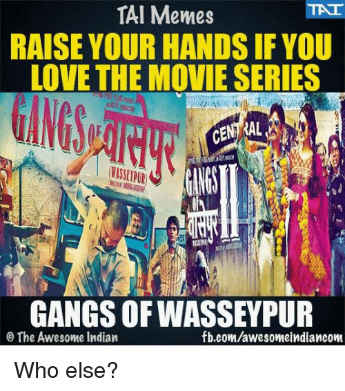 Awesomes: TAT  TAI Memes  RAISE YOUR HANDSIF YOU  LOVE THE MOVIE SERIES  GANGS OF WASSEYPUR  fb.com/awesomeindiancom  O The Awesome Indian Who else?