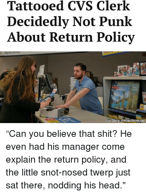 "The Littl: Tattooed CVS Clerk  Decidedly Not Punk  About Return Policy  digital print  2030  Full Story thehardtimes.net ""Can you believe that shit? He even had his manager come explain the return policy, and the little snot-nosed twerp just sat there, nodding his head."""