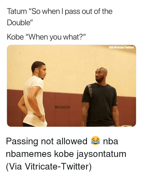 """Basketball, Nba, and Sports: Tatum """"So when l pass out of the  Double""""  Kobe """"When you what?""""  VMA Vitricate/Twitter)  BAMEN Passing not allowed 😂 nba nbamemes kobe jaysontatum (Via Vitricate-Twitter)"""