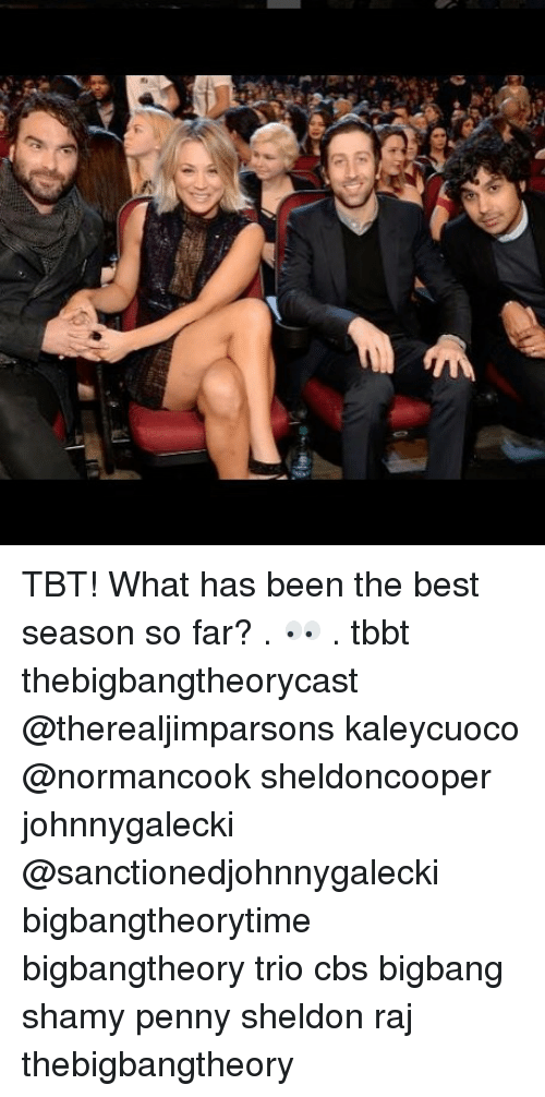 Memes, Tbt, and Cbs: TBT! What has been the best season so far? . 👀 . tbbt thebigbangtheorycast @therealjimparsons kaleycuoco @normancook sheldoncooper johnnygalecki @sanctionedjohnnygalecki bigbangtheorytime bigbangtheory trio cbs bigbang shamy penny sheldon raj thebigbangtheory