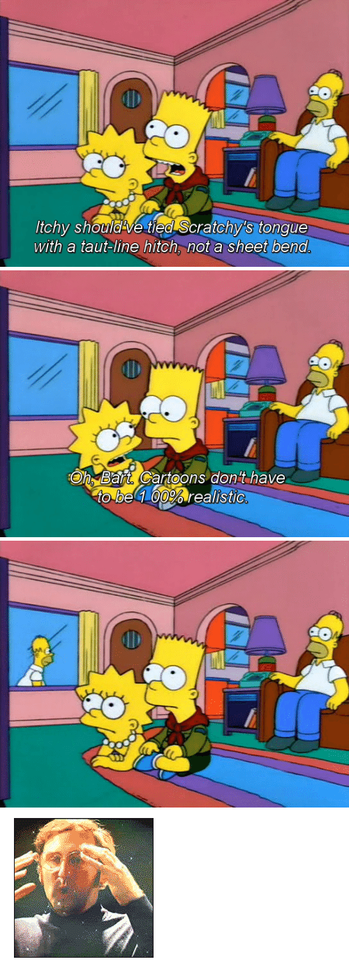 """Reactiongifs: tchy should-ve tied Scratchy's tonque  with a taut-line hitch, not a sheet bend   Oh Bart Cartoons don't have  to be 1 00%% realistic <p><img alt="""""""" src=""""http://www.reactiongifs.com/wp-content/uploads/2011/09/mind_blown.gif""""/></p>"""