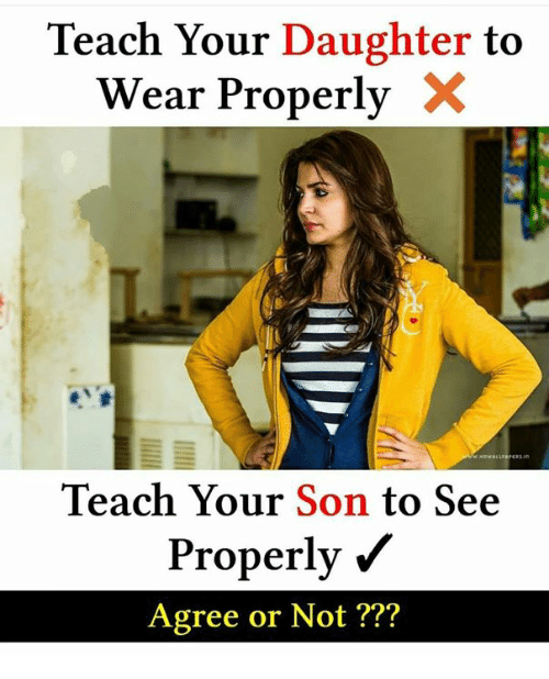 Memes, 🤖, and Daughter: Teach Your Daughter to  Wear Properly  Teach Your Son to See  Properly  Agree or Not ???