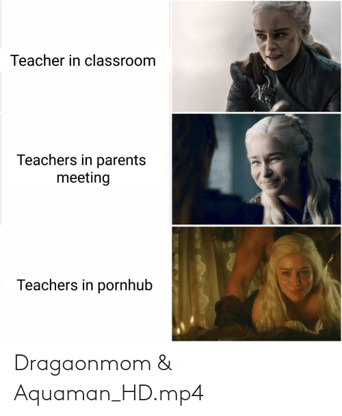 teachers: Teacher in classroom  Teachers in parents  meeting  Teachers in pornhub Dragaonmom & Aquaman_HD.mp4