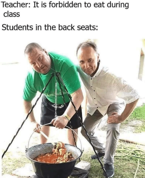 Teacher, Back, and Class: Teacher: It is forbidden to eat during  class  Students in the back seats:  WA