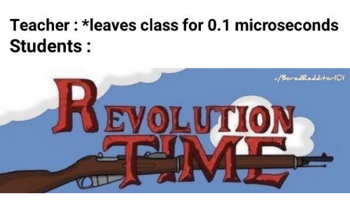 Teacher, Evolution, and Class: Teacher: leaves class for 0.1 microseconds  Students:  EVOLUTION