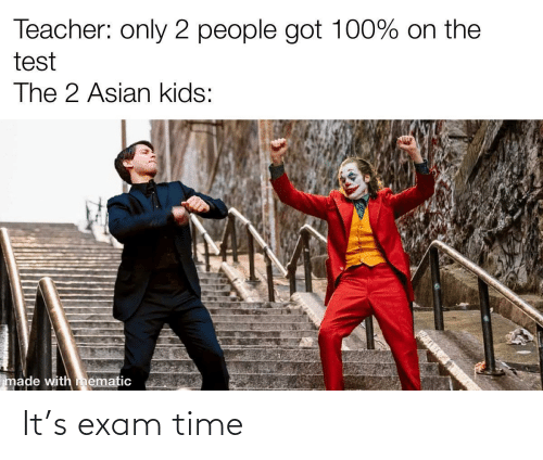 Asian, Teacher, and Kids: Teacher: only 2 people got 100% on the  test  The 2 Asian kids:  made with mematic It's exam time