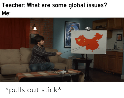 Life, Reddit, and Teacher: Teacher: What are some global issues?  Me:  ALLENS  u/life_of_3_point_1_4 *pulls out stick*