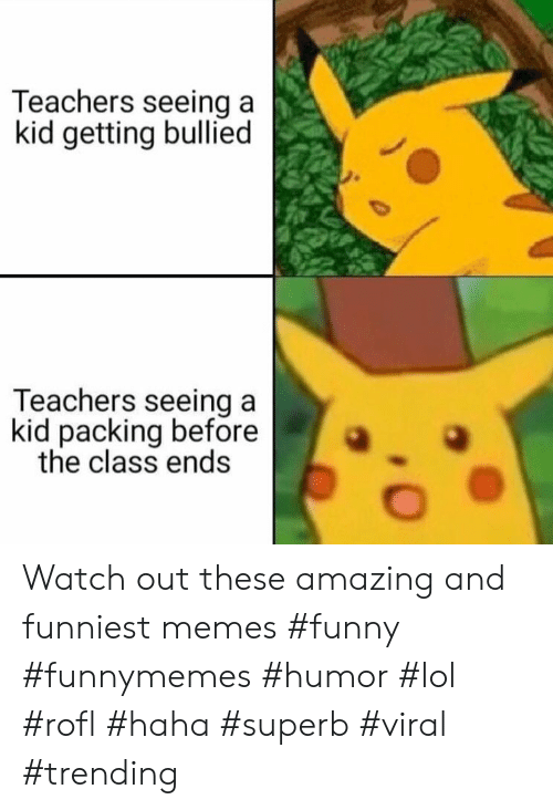 funniest memes: Teachers seeing a  kid getting bullied  Teachers seeing a  kid packing before  the class ends Watch out these amazing and funniest memes #funny #funnymemes #humor #lol #rofl #haha #superb #viral #trending