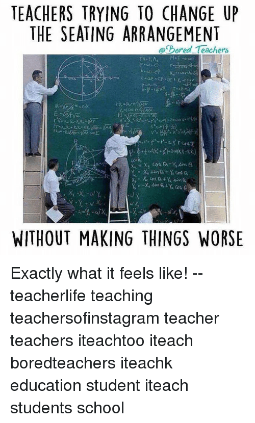 educationals: TEACHERS TRYING TO CHANGE UP  THE SEATING ARRANGEMENT  pored Teachers  WITHOUT MAKING THINGS WORSE Exactly what it feels like! -- teacherlife teaching teachersofinstagram teacher teachers iteachtoo iteach boredteachers iteachk education student iteach students school