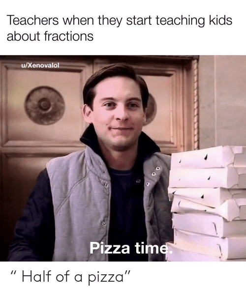 """Pizza, Kids, and Time: Teachers when they start teaching kids  about fractions  /Xenovalol  Pizza time  OO """" Half of a pizza"""""""