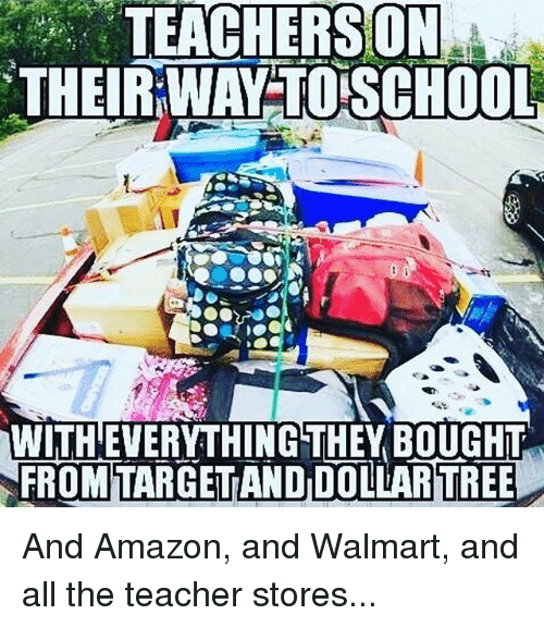 Walmarter: TEACHERSON  THEIR WAY TO SCHOOL  WITH'EVERYTHING THEY BOUGHT  FROMTARGETAND DOLLARTREE And Amazon, and Walmart, and all the teacher stores...