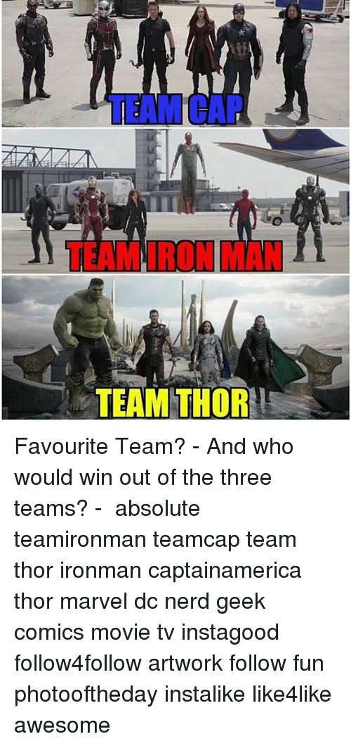 Team Cap: TEAM CAP  TEAM IRON MAN  TEAM THOR Favourite Team? - And who would win out of the three teams? - ⚋⚋⚋⚋⚋⚋⚋⚋⚋⚋⚋⚋⚋⚋⚋⚋⚋⚋ absolute teamironman teamcap team thor ironman captainamerica thor marvel dc nerd geek comics movie tv instagood follow4follow artwork follow fun photooftheday instalike like4like awesome