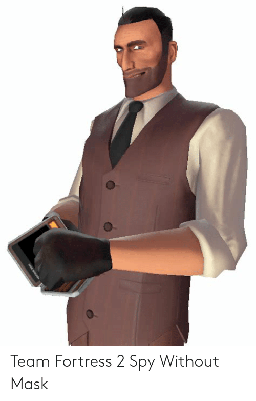 Team Fortress 2 Spy Without Mask Mask Meme On Awwmemes Com