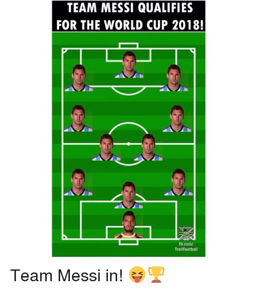 Memes, World Cup, and fb.com: TEAM MESSI QUALIFIES  FOR THE WORLD CUP 2018!  Fb.com/  TrollFootball Team Messi in! 😝🏆