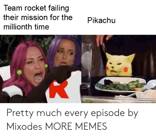 failing: Team rocket failing  their mission for the  Pikachu  millionth time  uimixodes  u/mixodes Pretty much every episode by Mixodes MORE MEMES
