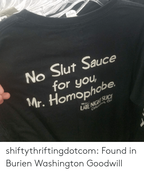 slut: TEAR AWAY LAS  No Slut Sauce  for you  Mr. Homophobe  SLICE  LATE NIGHT  Columbus, OH  Mikey's shiftythriftingdotcom: Found in Burien Washington Goodwill