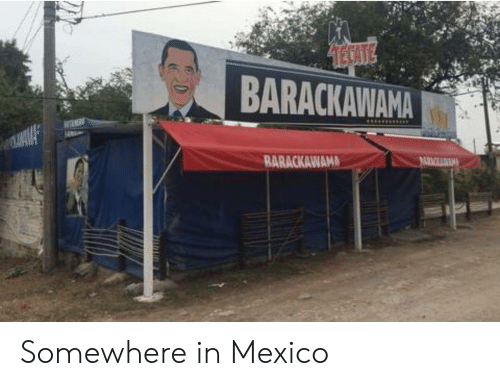 Mexico: TECATE  BARACKAWAMA  JVAVAF  BARACKAWAMA Somewhere in Mexico