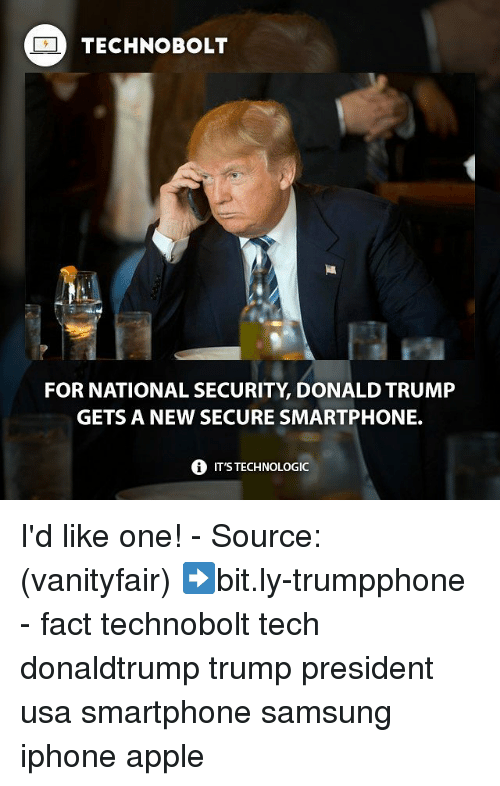 Appl: TECHNO BOLT  FOR NATIONAL SECURITY DONALD TRUMP  GETS A NEW SECURE SMARTPHONE.  i ITSTECHNOLOGIC I'd like one! - Source: (vanityfair) ➡bit.ly-trumpphone - fact technobolt tech donaldtrump trump president usa smartphone samsung iphone apple