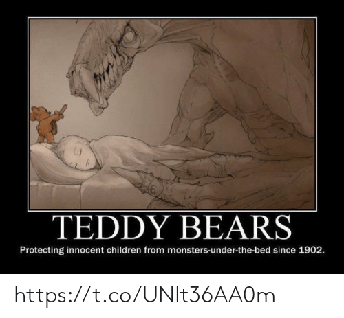 Teddy: TEDDY BEARS  Protecting innocent children from monsters-under-the-bed since 1902 https://t.co/UNIt36AA0m