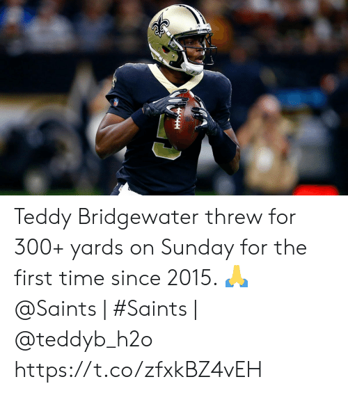 Teddy: Teddy Bridgewater threw for 300+ yards on Sunday for the first time since 2015. 🙏   @Saints | #Saints | @teddyb_h2o https://t.co/zfxkBZ4vEH