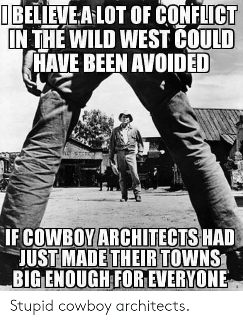 Wild, Cowboy, and Been: TEELİEVEALOT OF CONFLICT  N THE WILD WEST COULD  HAVE BEEN AVOIDED  COWBOY ARCHITECTS  IF HAD  UST MADETHEIR TOWNS  BIG ENOUGH FOREVERYONE Stupid cowboy architects.