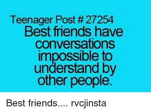 teenage post: Teenager Post #27254  Best trends have  Conversations  impossible to  understand by  other people Best friends.... rvcjinsta