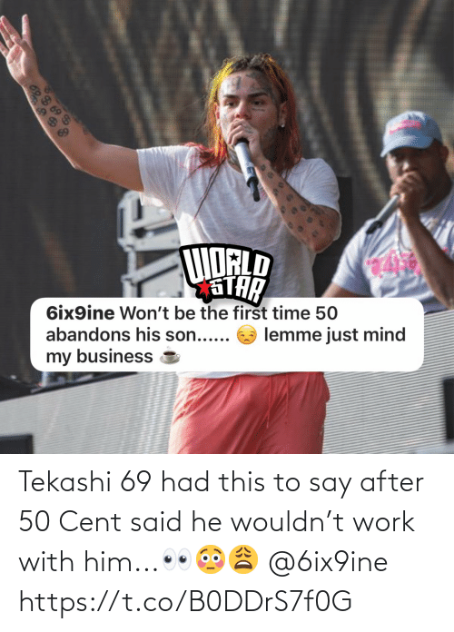 Wouldn: Tekashi 69 had this to say after 50 Cent said he wouldn't work with him...👀😳😩 @6ix9ine https://t.co/B0DDrS7f0G