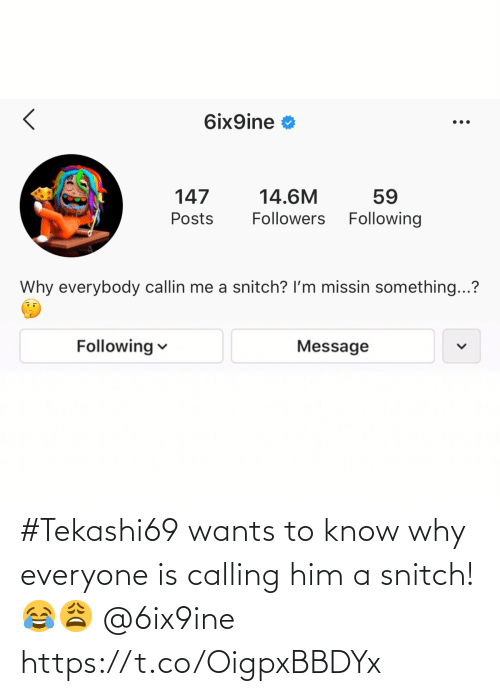 calling: #Tekashi69 wants to know why everyone is calling him a snitch! 😂😩 @6ix9ine https://t.co/OigpxBBDYx