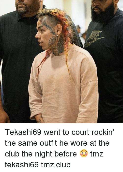 Club, Memes, and 🤖: Tekashi69 went to court rockin' the same outfit he wore at the club the night before 😳 tmz tekashi69 tmz club