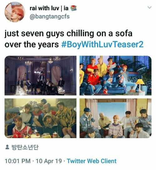 sofa: Tel  rai with luv | ia  @bangtangcfs  just seven guys chilling on a sofa  over the years #BoyWithLuvTeaser2  2 방탄소년단  10:01 PM 10 Apr 19 Twitter Web Client