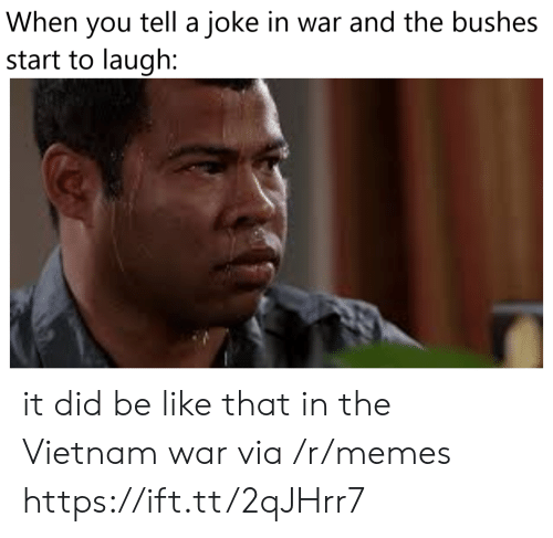 vietnam war: tell a joke in war and the bushes  When  you  start to laugh: it did be like that in the Vietnam war via /r/memes https://ift.tt/2qJHrr7