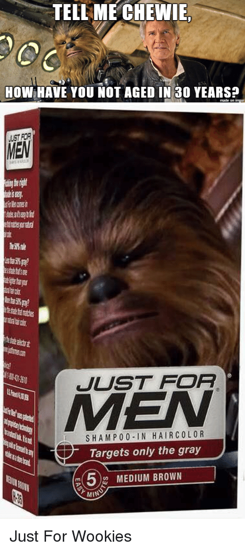 wookies: TELL ME CHEWIE.  HOW HAVE YOU NOT AGED IN 30 YEARS?  made on  inngur   MEM  JUST FOR  S HAM P 0 0 IN HAIR COLOR  Targets only the gray  5 MEDIUM BROWN Just For Wookies