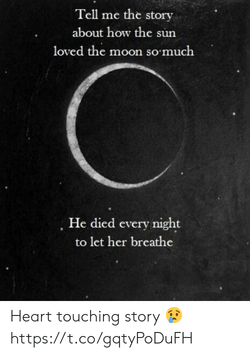 Heart, Moon, and How: Tell me the story  about how the sun  loved the moon so much  He died every night  to let her breathe Heart touching story 😢 https://t.co/gqtyPoDuFH