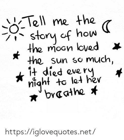 the moon: Tell me the  story of how  the moon loved  the sun so Much,  1t died eve ry  night to let he  *' braathe https://iglovequotes.net/