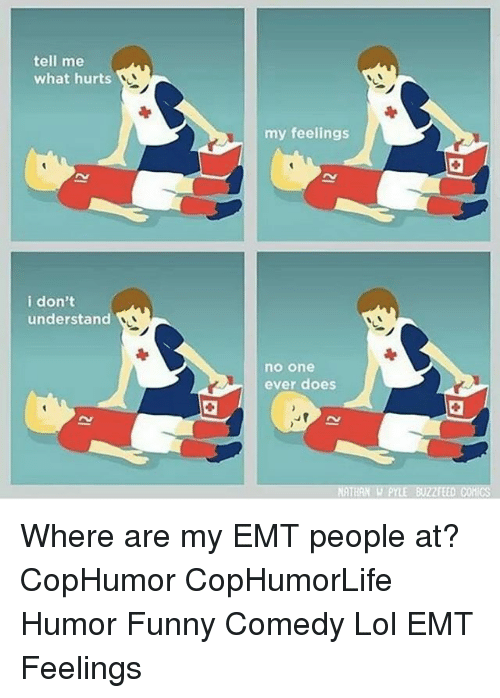 Emt: tell me  what hurts  my feelings  i don't  understand  no one  ever does  ATHAN W PYLE SUZZFEED COMICS Where are my EMT people at? CopHumor CopHumorLife Humor Funny Comedy Lol EMT Feelings