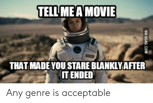 TELL MEA MOVIE THAT MADE YOU STARE BLANKLY AFTER IT ENDED Any Genre
