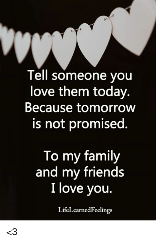 Tell Someone Vou Love Them Today Is Not Promised To My Family
